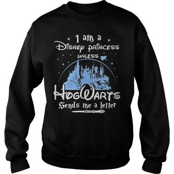I am a Disney Princess unless Hogwarts send me a letter shirt Sweatshirt Unisex