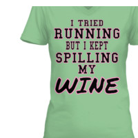 TRIED RUNNING I KEPT SPILLING MY WINE