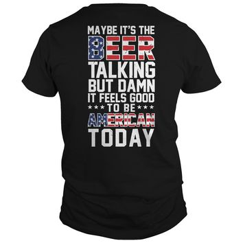 Maybe it's the beer talking but damn it feels good to be American today  Premium Fitted Guys Tee