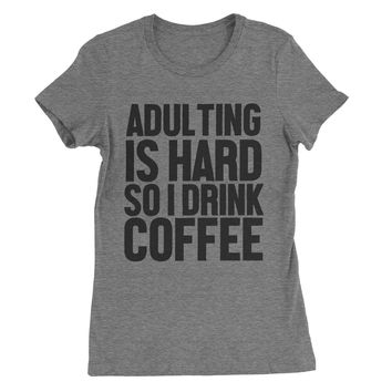 Adulting is Hard So I Drink Coffee