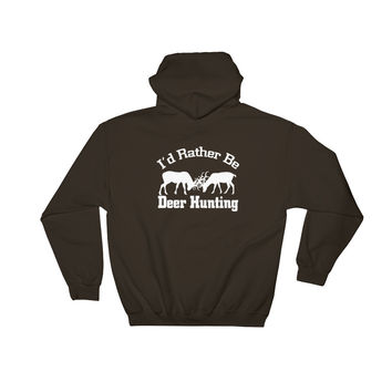 """I'd Rather Be Deer Hunting"" Hoodie"