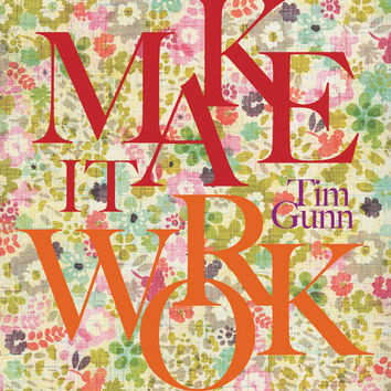 Project Runway Art, Tim Gunn, Make It Work, Typography, Floral Fun Print, Fashion, Red, Orange, Purple, Pink, Green, Yellow, Spring