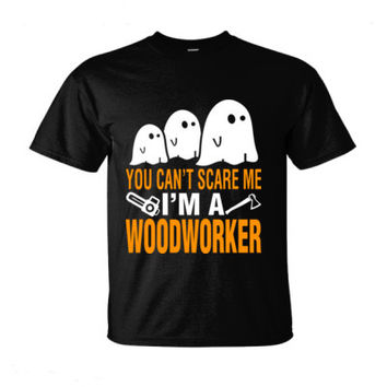 Halloween You Cant Scare Me I Am A Woodworker - Ultra-Cotton T-Shirt