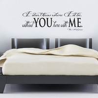 Tim McGraw Song Lyrics Vinyl Wall Decal - I dont know where I'd be without you here with me