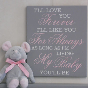 I'll love you forever, I'll like you for always, as long as I'm living my baby you'll be - Pink and Gray Baby Girl Nursery Room Decor, Sign