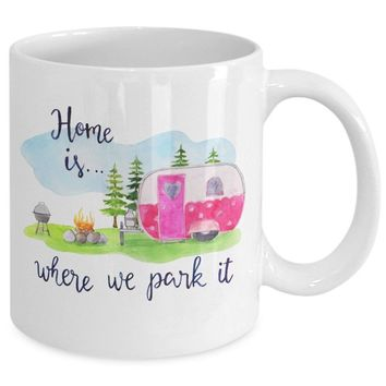 Home is Where We Park It - RV Camper Mug