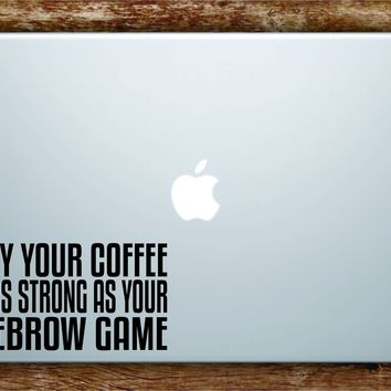 Coffee Eyebrow Laptop Apple Macbook Quote Wall Decal Sticker Art Vinyl Beauty Inspirational Quote Funny Girls Make Up MUA Vanity Guru