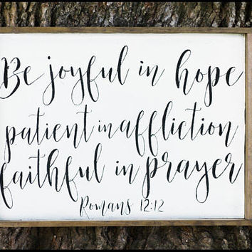 Be Joyful in Hope Wood Sign. Romans 12 12. Scripture Sign. Serve the Lord Sign. Farmhouse Wall Decor. Christian Wall Decor. Farmhouse Decor.
