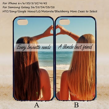 Every brunette need a blonde Best Friend,Couple Case,Custom Case,iPhone 6+/6/5/5S/5C/4S/4