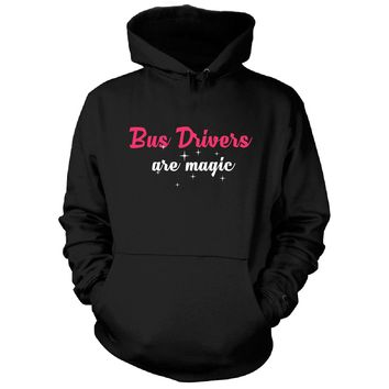 Bus Drivers Are Magic. Awesome Gift - Hoodie