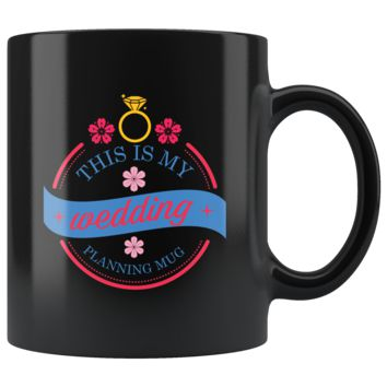 This Is My Wedding Planning Mug, Funny 11oz. Ceramic Black Mug, Engagement Gift