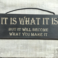 It Is What It Is. Rustic Sign