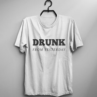 Drunk from yesterday shirt drinking shirt tshirt graphic tee alcohol shirt mens funny tshirts lit humor quotes shirts beer wine lover gift