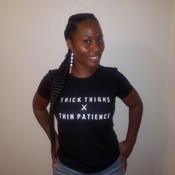 Thick Thighs Thin Patience Women's Tee