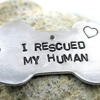 I Rescued My Human - Bone Dog Tag, Hand Stamped - customizable
