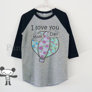 I love you mom dad balloon raglan shirt for kids toddlers boys girls clothing