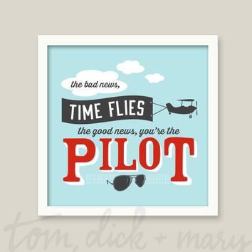 The bad news, time flies. The good news, you're the pilot. Art Print 6 x 6, 8 x 8, 10 x 10, 13 x 13