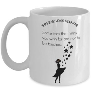 Sometimes The Things You Wish For Are Not To Be Touched Mug