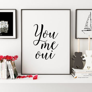 YOU ME OUI,Inspirational Quote,Love Sign,Love Quote,Gift For Couple,Gift For Her,Wedding Anniversary,Quote Prints,Typography Print,Instant