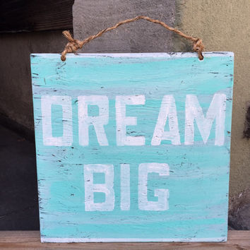 Dream Big Sign / Summer Sign /Weathered Sign
