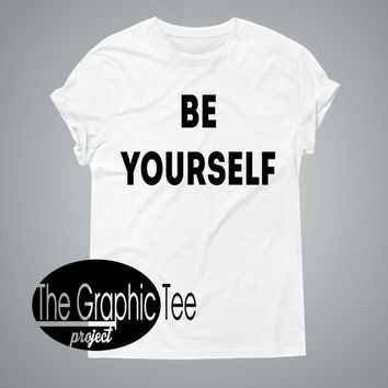 Be yourself women tshirt, motivational shirt, inspirational tshirt, women shirts, woman graphic tshirt, women tshirts, BLACK?WHITE tshirt