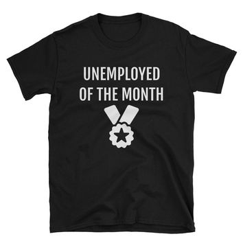 Unemployed Of The Month - Funny Prank - Short-Sleeve Unisex T-Shirt