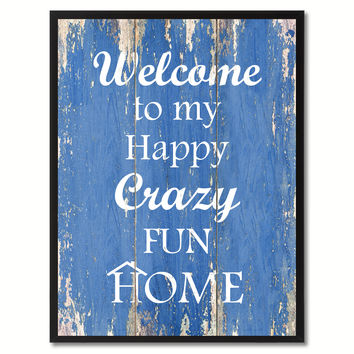 Welcome to My Happy Crazy Fun Home Happy Quote Saying Gift Ideas Home Décor Wall Art