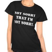 NOT sorry that I'm NOT sorry Black Tshirt