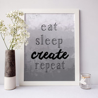 Eat Sleep Create Repeat Print, typography print, grey print, watercolor print, motivational poster, inspirational print, craft room wall art