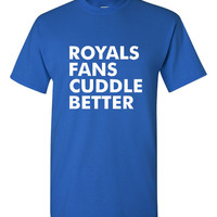 Royals Fans Cuddle Better Baseball Fan T Shirt KC Royals Fans Cuddle Better Tee