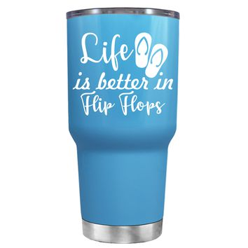 Life is Better in Flip Flops on Baby Blue 30 oz Tumbler Cup