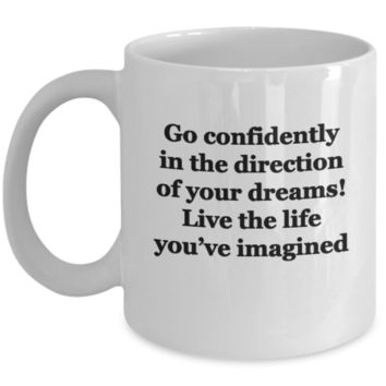 Go Confidently in the Direction of your Dreams! Live Life you've imagines White coffee mugs 11 oz