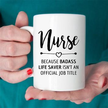 Gift for Nurse, Nurse Mug, Badass Lifesaver Official Job Title, Nurse Gift Ideas, Graduation