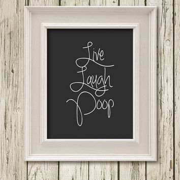 Live Laugh Poop Quote Printable Instant Download Print Poster Wall Art Home Decor Decor LQ072gr