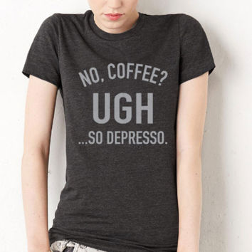 No Coffee? Ugh So Depresso