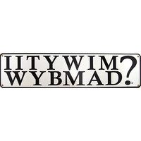 IITYWIMWYBMAD? Metal Bar Sign - Larger Images