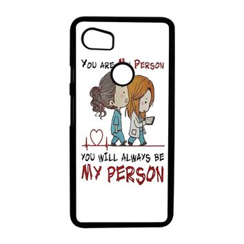 Grey S Anatomy You Will Always Be My Person Google Pixel 2 XL Case Case