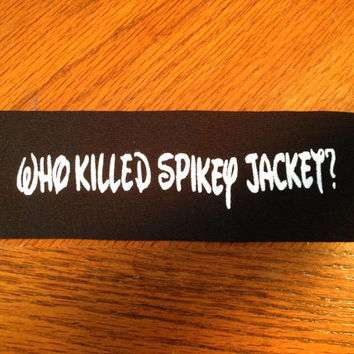 Who Killed Spikey Jacket? Punk Patch