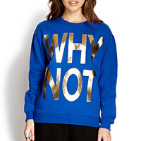 Why Not Sweatshirt
