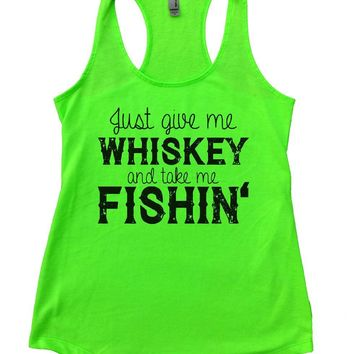 Just Give Me WHISKEY And Take Me FISHIN' Womens Workout Tank Top