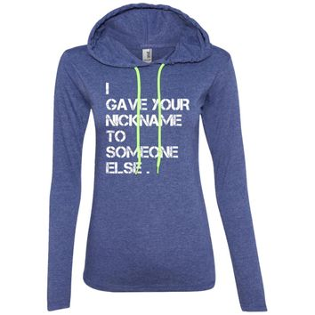 i gave your nickname to someone else t shirt 2 887L Anvil Ladies' LS T-Shirt Hoodie