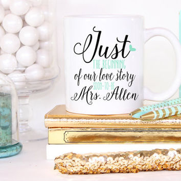 Just The Beginning Soon to Be Mug- Bride To Be Engagement Gift
