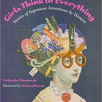 Girls Think of Everything: Stories of Ingenious Inventions by Women Library Binding – August 11, 2008