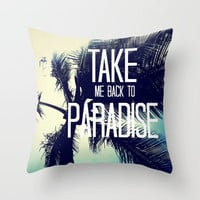'TAKE ME BACK TO PARADISE' PILLOW--FREE SHIPPING THROUGH SUNDAY!  by Tara Yarte  | Society6
