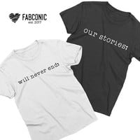 Our stories will never end, Couples shirts, Couple matching shirts, Matching shirts for couples, Two Unisex T-shirts