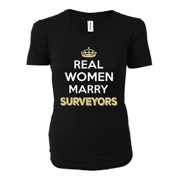 Real Women Marry Surveyors. Cool Gift - Ladies T-shirt