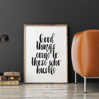 """PRINTABLE Art""""Good Things Come To Those Who Hustle""""HUSTLE Quote,Inspirational & Motivational Quote,Brushes Design,Home Decor,Wall Decor"""
