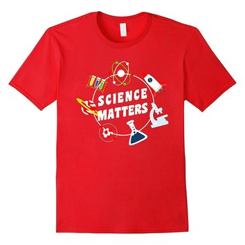 Science Matters T-Shirt Funny Science Student Teacher Tee