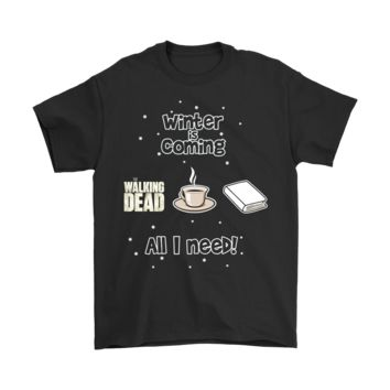 ESB8HB Winter Is Coming All I Need Is Book Coffee And The Walking Dead Shirts