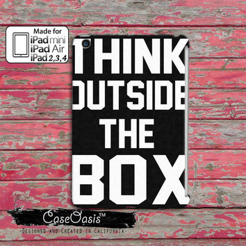 Think Outside The Box Cool Creative Quote Tumblr Inspired Custom iPad Mini and iPad 2,3,4 and iPad air case